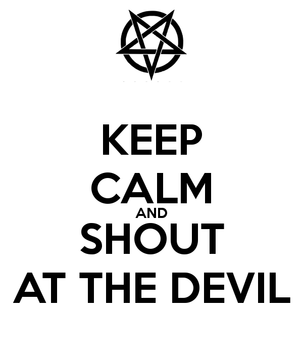 keep-calm-and-shout-at-the-devil-9